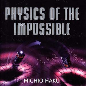 MICHIO HAKU PHYSICS OF THE IMPOSSIBLE
